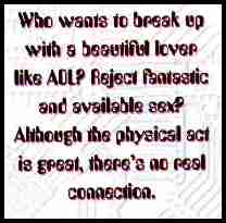 Who wants to break up with a beautiful lover like AOL?  Reject fantastic and available sex?  Although the physical act is great, there's no real connection.